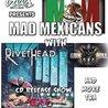 Mad Mexicans 14yr. Cinco De Mayo Party! * Rivethead * more!