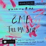 Framework presents &Me and Till Von Sein