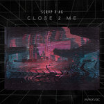 SCRVP & AG – Close 2 Me [FREE DL]