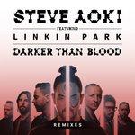 Steve Aoki & Linkin Park – Darker Than Blood (Remix EP Ft. Bassjackers, Panic City & More)